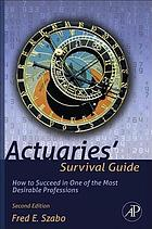 Actuaries' survival guide : how to succeed in one of the most desirable professions