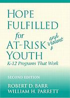 Hope fulfilled for at-risk and violent youth : K-12 programs that work