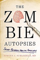 The zombie autopsies : secret notebooks from the apocalypse