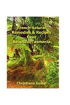 French natural remedies and recipes from beautiful Tasmania