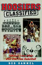 Hoosiers--classified : Indiana's love affair with one-class basketball