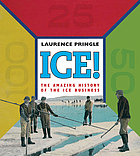 Ice! : the amazing history of the ice business