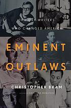 Eminent outlaws : the gay writers who changed America