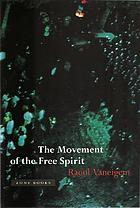 The Movement of the Free Spirit : general considerations and firsthand testimony concerning some brief flowerings of life in the Middle Ages, the Renaissance, and, incidentally, our own time