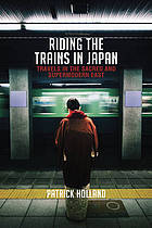 Riding the trains in Japan : travels in the sacred and supermodern east