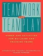 Teamwork and teamplay : games and activities for building and training teams