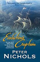 Evolution's captain : the tragic fate of Robert Fitzroy, the man who sailed Charles Darwin around the world