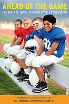 Ahead of the game : the parents' guide to youth sports concussion