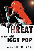 Neighbourhood threat : on tour with Iggy Pop