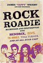 Rock roadie : backstage and confidential with Hendrix, Elvis, The Animals, Tina Turner, and an all-star cast