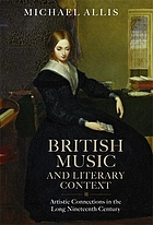British music and literary context : artistic connections in the long nineteenth century.
