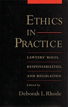 Ethics in practice : lawyers' roles, responsibilities, and regulation