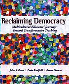 Reclaiming democracy : multicultural educators' journeys toward transformative teaching