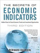 The secrets of economic indicators : hidden clues to future economic trends and investment opportunities