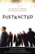 Distracted : the erosion of attention and the coming Dark Age