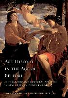 Art history in the age of Bellori : scholarship and cultural politics in seventeenth-century Rome