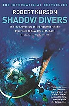 Shadow divers : how two men discovered Hitler's lost sub and solved one of the last mysteries of World War II