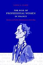 The rise of professional women in France : gender and public administration since 1830