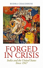 Forged in crisis : India and the United States since 1947