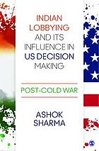 Indian lobbying and its influence in US decision making : post-cold war