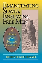 Emancipating slaves, enslaving free men : a history of the American Civil War