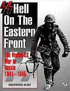 SS: hell on the Eastern front : the Waffen-SS war in Russia, 1941-1945
