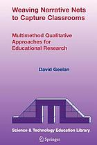Weaving narrative nets to capture classrooms : multimethod qualitative approaches for educational research