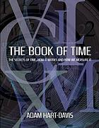 The book of time : the secrets of time, how it works and how we measure it