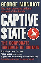 Captive state : the corporate takeover of Britain