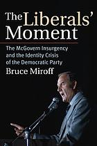 The liberals' moment : the McGovern insurgency and the identity crisis of the Democratic Party