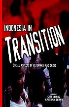 Indonesia in transition : social aspects of reformasi and crisis