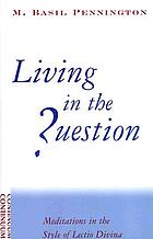 Living in the question : meditations in the style of Lectio Divina