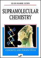 Supramolecular chemistry : concepts and perspectives : a personal account built upon the George Fisher Baker non-resident lectureship in chemistry at Cornell University and the Lezione Lincee, Accademia nazionale dei Lincei, Roma