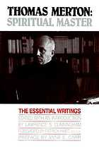 Thomas Merton, spiritual master : the essential writings