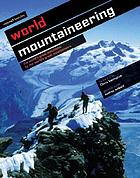 World mountaineering : the world's great mountains by the world's great mountaineers