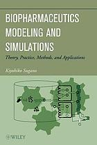 Biopharmaceutics modeling and simulations : theory, practice, methods, and applications