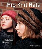 Hip knit hats : 40 fabulous designs