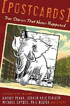 Postcards : true stories that never happened