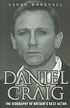 Daniel Craig : the biography of Britain's best actor