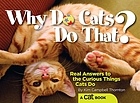 Why do cats do that? : real answers to the curious things cats do