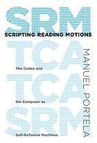 Scripting reading motions : the codex and the computer as self-reflexive machines