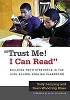Trust me! I can read : building from strengths in the high school English classroom