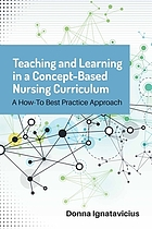Teaching and learning in a concept-based nursing curriculum : a how-to best practice approach