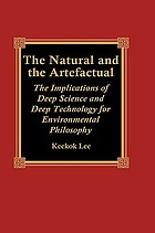 The natural and the artefactual : the implications of deep science and deep technology for environmental philosophy