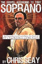 The gospel according to Tony Soprano : an unauthorized look into the soul of TV's top mob boss and his family