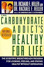 The carbohydrate addict's Healthy for life : the scientific breakthrough program for looking, feeling, and staying healthy without deprivation