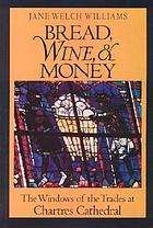 Bread, wine & money : the windows of the trades at Chartres Cathedral