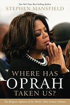 Where has Oprah taken us? : the religious influence of the world's most famous woman