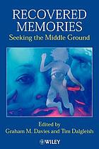 Recovered memories : seeking the middle ground
