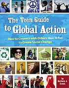 The teen guide to global action : how to connect with others (near and far) to create social change
